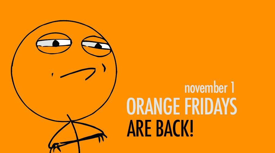The grand return of Orange Fridays
